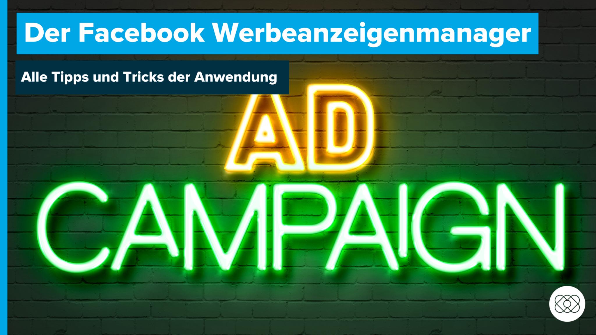 Facebook Werbeanzeigenmanager. Alle Tipps und Tricks zur Anwendung